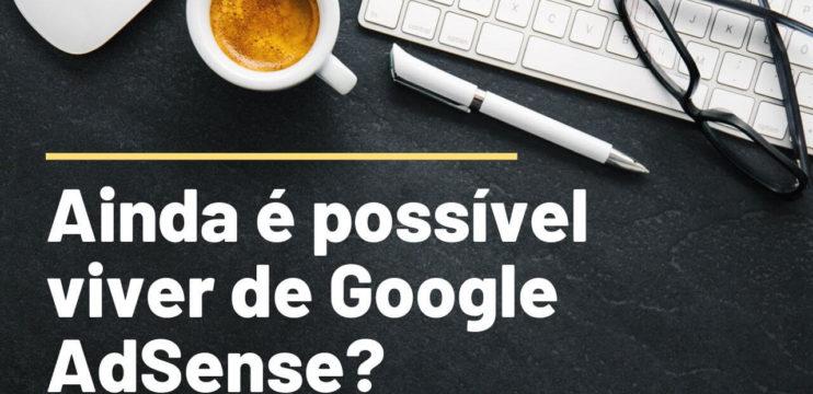 Ainda é possível viver de Google AdSense?