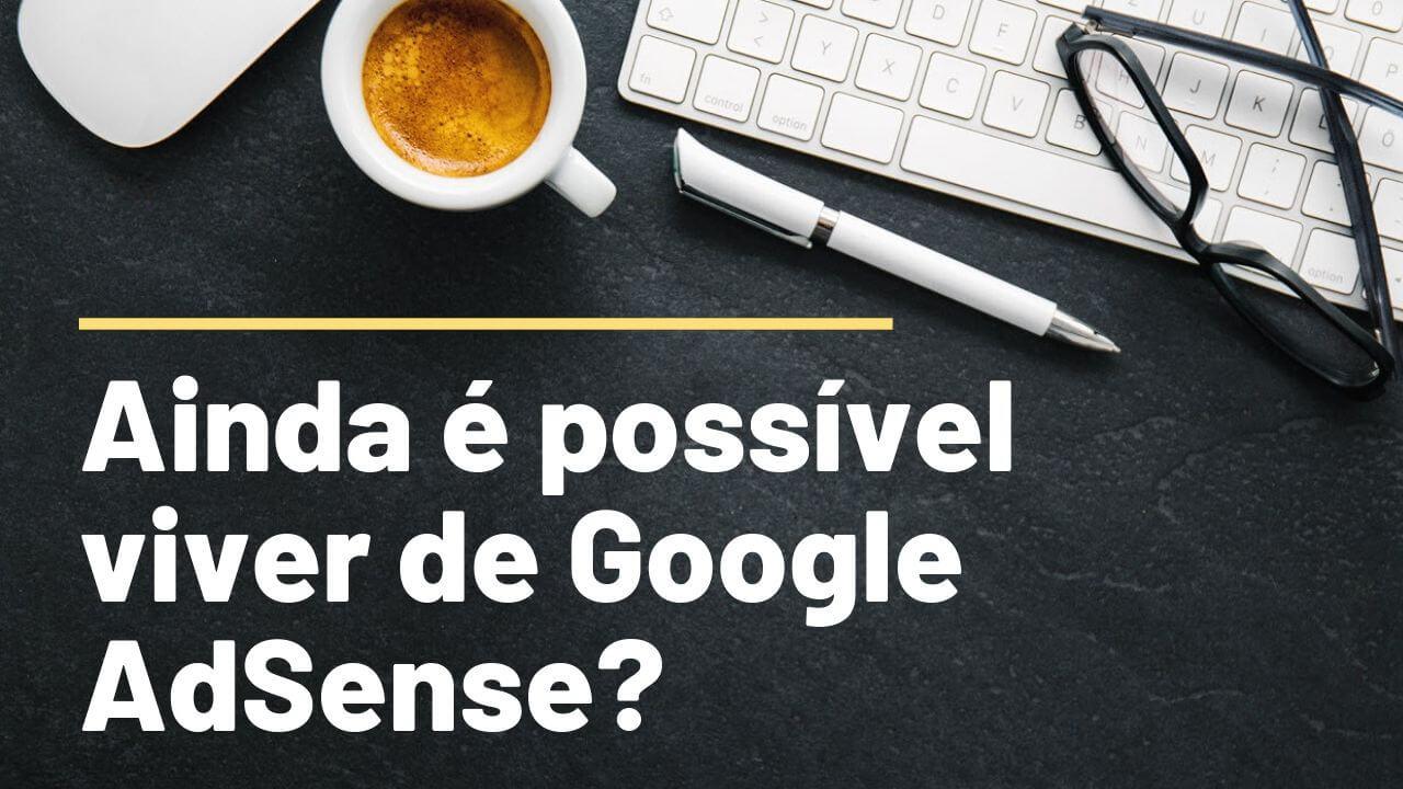 Ainda é possível viver de Google AdSense