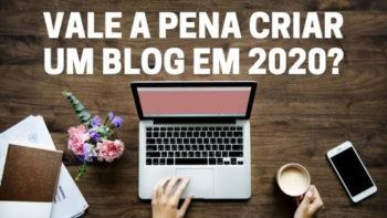 Ainda vale a pena criar um blog em 2020?